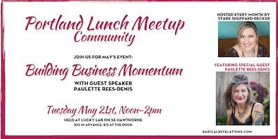 Portland Lunch Meetup: Building Business Momentum (w/guest speaker Paulette Rees-Denis)