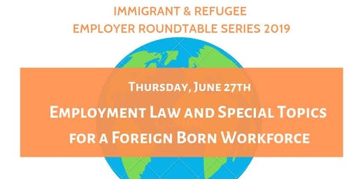 Immigrant & Refugee Employer Roundtables - Employment Law & Special Topics