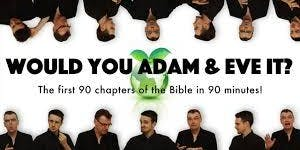 WOULD YOU ADAM & EVE IT - Genesis and Exodus performed live in 90 minutes!