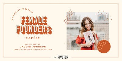 The Riveter Female Founders Series with Jaclyn Johnson