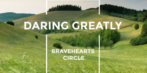DARING GREATLY - Bravehearts Circle