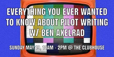 Everything You Ever Wanted to Know about Pilot Writing w/ Ben Axelrad