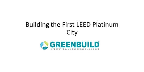 Best of Greenbuild: Building the First LEED Platinum City tickets