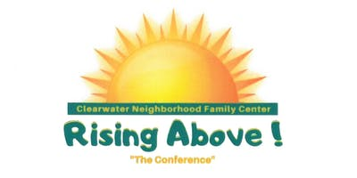"""Clearwater Neighborhood Family Center Rising Above! """"The Conference"""""""