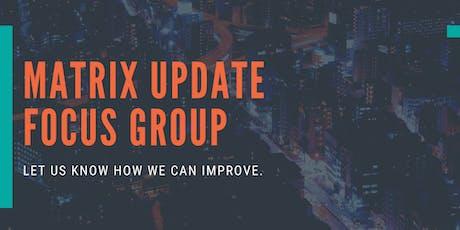 Matrix Update Focus Group tickets