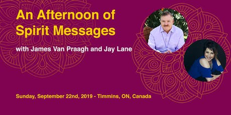 An Afternoon of Spirit with James Van Praagh & Jay Lane - Timmins tickets
