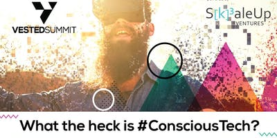 What the Heck is #ConsciousTech?