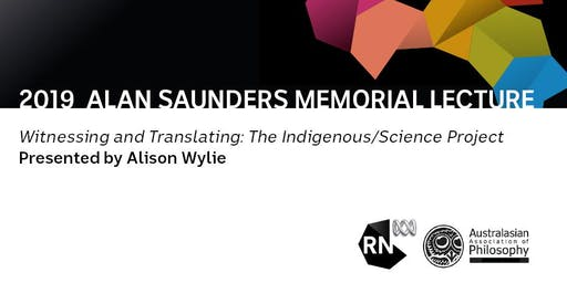 Alan Saunders Memorial Lecture 2019 - presented by Alison Wylie