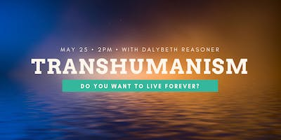 Transhumanism: Do You Want to Live Forever? with Dalybeth Reasoner