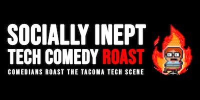 Socially Inept: Tech Comedy Roast (Tacoma Edition)