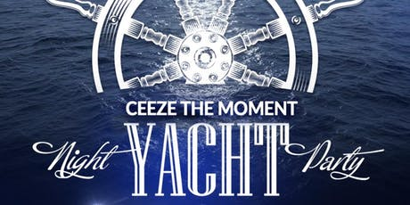 CEEZE THE MOMENT NIGHT YACHT PARTY tickets