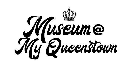 A Tour Around Museum @ My Queenstown