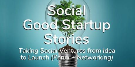 Social Good Startup Stories: Taking Social Ventures from Idea to Launch (Panel + Networking) tickets