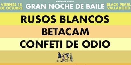 Rusos Blancos + Betacam + Confeti de Odio en Valladolid (Black Pearl) entradas