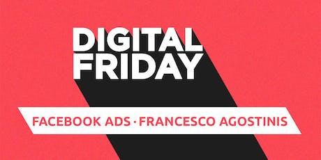 #DigitalFriday: Facebook Ads. Come gestire l'advertising su Facebook senza sprecare budget. tickets