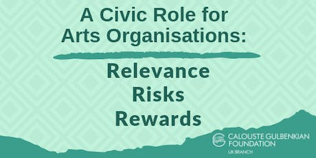 A Civic Role for Arts Organisations: Relevance Risks Rewards tickets