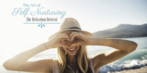 The Art of Self Nurturing  - 2hr Relaxation Retreat