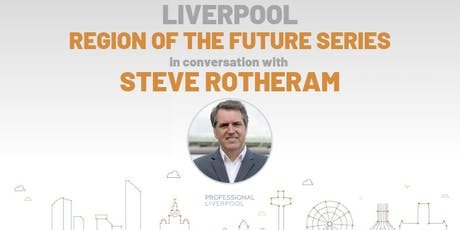Region of the Future: Steve Rotheram in conversation with Professional Liverpool tickets