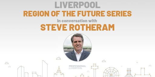 Region of the Future: Steve Rotheram in conversation with Professional Liverpool