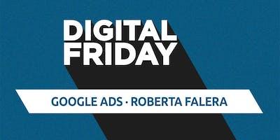 #DigitalFriday: Google Ads. Sfruttare i migliori canali web per acquisire clienti e vendere online.