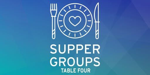 TABLE FOUR - 2019 Summer Supper Groups