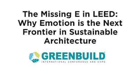 Best of Greenbuild: The Missing E in LEED - Why Emotion Is the Next Frontier in Sustainable Architecture tickets