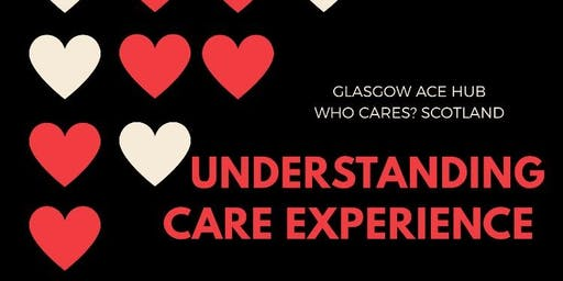 Glasgow ACE's Network Event - Understand Care Experience - Who Cares?