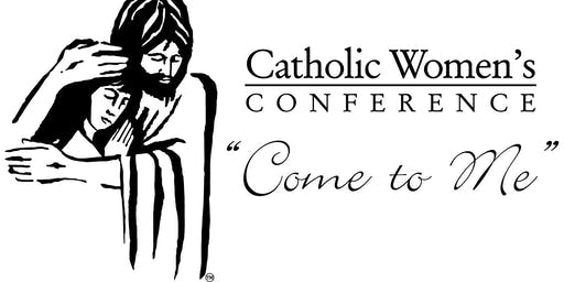 """Come to Me"" Catholic Women's Conference 2019"