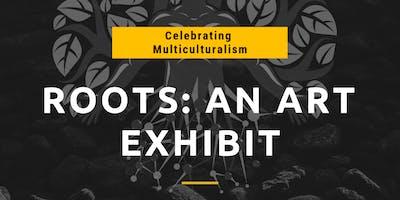 ROOTS: An Art Exhibit