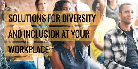 Diversity@Workplace WORKSHOP: Diversity & Inclusion Beyond the Basics August 1, 2019 tickets