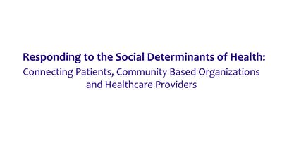 Responding to the Social Determinants of Health:   Connecting Patients, Community Based Organizations and Healthcare Providers