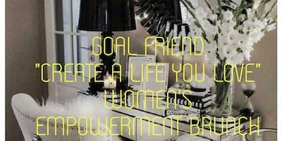 """Goal Friend """"Create a Life You Love"""" Women's Empowerment Brunch"""