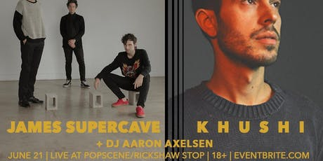 JAMES SUPERCAVE + KHUSHI live @ Popscene tickets