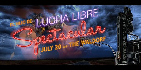 El Hijo De LUCHA LIBRE SPECTACULAR at The Waldorf tickets