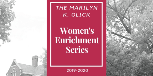 2019-2020 Marilyn K. Glick Women's Enrichment Series