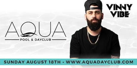 Aqua Dayclub 8/18 DJ Vinny Vibe tickets