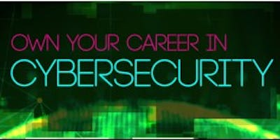Own Your Career In Cybersecurity: Orientation for New Hires