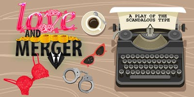 LOVE & MERGER - A Play of the Scandalous Type
