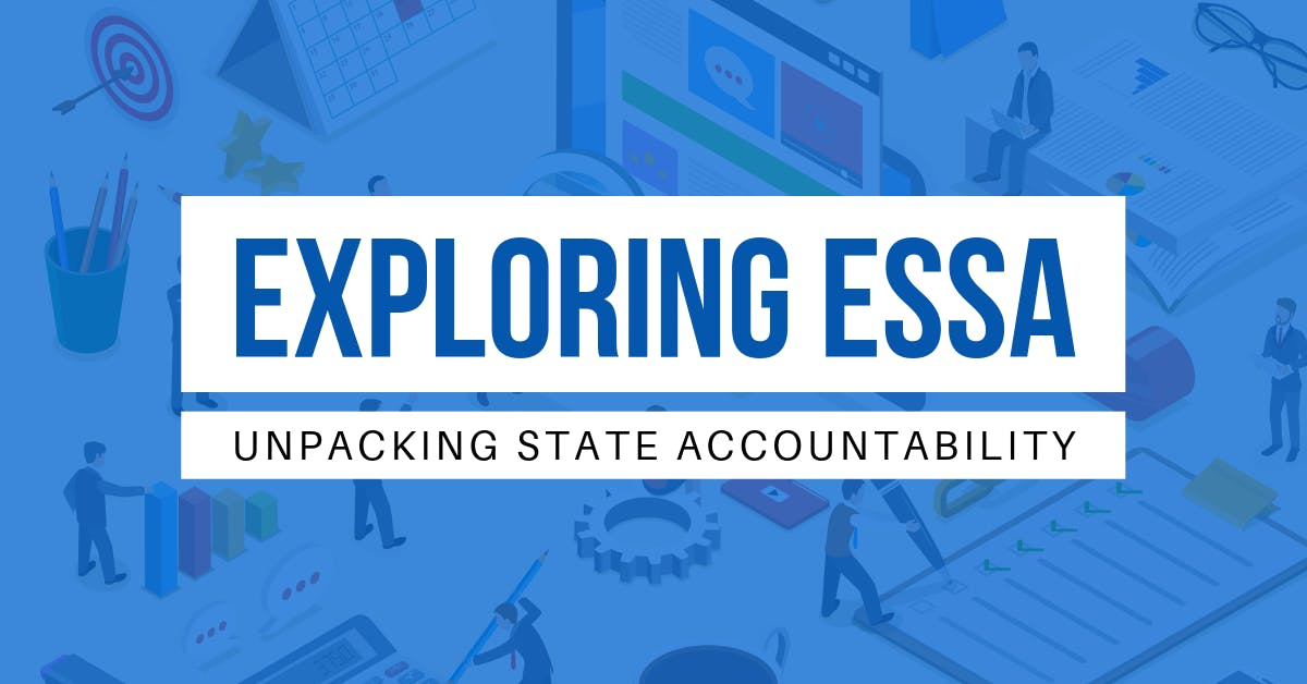 Exploring ESSA: Unpacking State Accountability banner