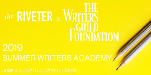 Writers Guild Foundation x The Riveter present Summer Writers Academy: Elements of Pitching