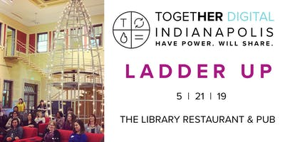 TogetherDigital Indianapolis May OPEN Meetup: Ladder Up!