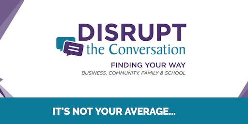 Disrupt the Conversation