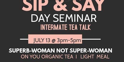 Sip & Say  (organic Fusion teahouse)