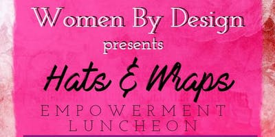 2nd Annual Hats & Wraps Empowerment Luncheon