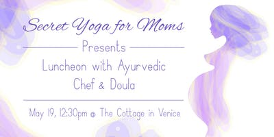 Secret Yoga For Moms presents Luncheon with Ayurvedic Chef and Doula
