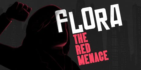 Flora, The Red Menace tickets