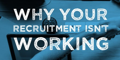 Why Your Recruitment Isn't Working
