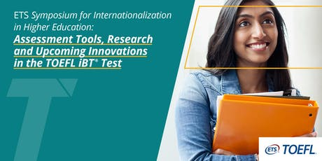 ETS Symposium for internationalization in higher education: assessment tools, research and upcoming innovations in the TOEFL iBT ® test tickets