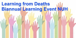 Learning from Deaths Biannual Learning Event NUH