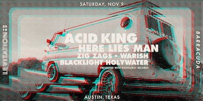 ACID KING • HERE LIES MAN • WARISH • ZIG ZAGS • BLACKWATER HOLYLIGHT